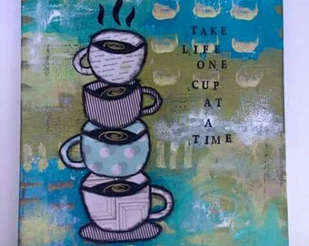 Take Life One Cup at a Time Mixed Media Original Art Canvas 11x14 // Ready to Ship // Gift Idea