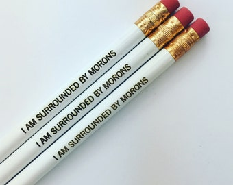 I am surrounded by morons engraved pencil set 3 three white pencils.