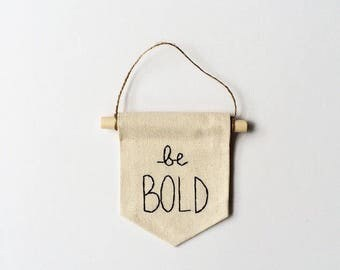 Embroidered Mini Banner - BE BOLD - Canvas Mini Banner - 4 x 5 inches
