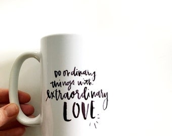 do ordinary things with extraordinary love, Mother Teresa, hand lettered ceramic mug, grande
