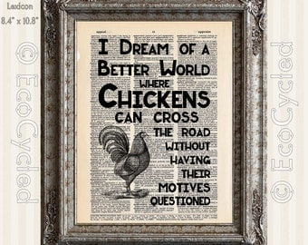 I Dream of a Better World Where Chickens Can Cross the Road Vintage Upcycled Dictionary Art Print Book Art Print Funny Quotes Humor Satire
