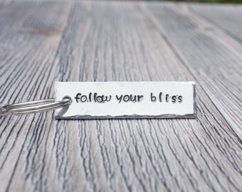 Follow your Bliss Hand Stamped Keychain,  Aluminum Keychain, Personalized Gift For Her or Him, Inspirational Gift, Accessory Gift, Postive