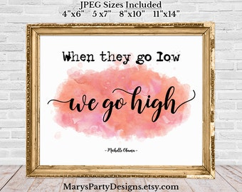 When They Go Low We Go High Poster Printable - Michelle Obama Quote Inspirational Motivational EmpowermentBlush Pink White 8x10 4x6 5x7 11x4