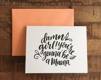 Damn Girl You're Gonna Be a Mama, Cuss Card - A2 greeting card, blank card, funny card, new mom card, baby shower card