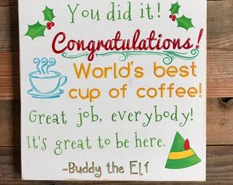 "Elf-Elf Movie-Movie Quotes-Worlds best cup of coffee-Coffee-Coffee Lover-Christmas-Christmas Sign-Buddy the Elf-12x12"""