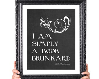 Reading Print, Simply a Book Drunkard, Lucy Maud Montgomery, Reading, Library Decoration, Book Art, Book Club, Literature Poster, Grey