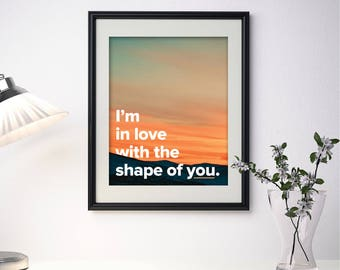 "I'm in Love With the Shape of You - Ed Sheeran 8"" x 10"" or 5"" x 7"" Print"