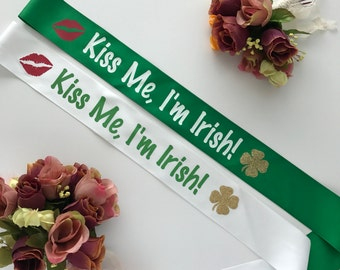 Saint Patricks Day Sash - Kiss Me I'm Irish Sash - Limited Edition - Custom Sash