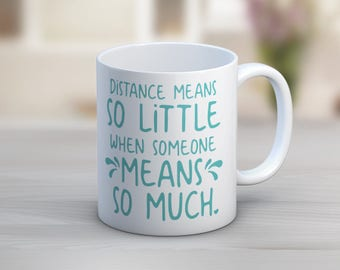 Distance Means So Little When Someone Means So Much Besties Best Friends Sisters Gift // 11 oz or 15 oz Coffee Mug