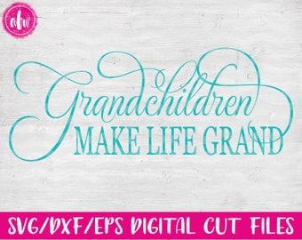 Grandchildren Make Life Grand, SVG, DXF, EPS, Cut File, Mom, Mother, Grandmother, Grandparents, Mother's Day, Vinyl, Silhouette