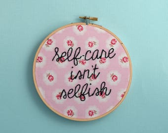 Self care isn't selfish, feminist embroidery, nasty woman, take no shit, home decor, wall decor, living room decor, wall art, room decor