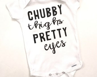 Chubby Thighs Pretty Eyes Cotton Onesie/Tshirt CUSTOM SIZES