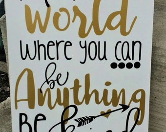 Kind, Be Kind, In a world where you can be anything be kind, Wood Sign, home decor