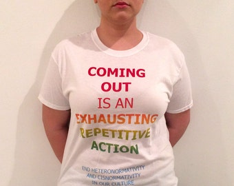 Coming Out is an Exhausting Repetitive Action T-Shirt