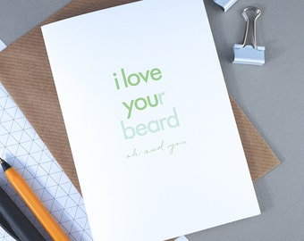 I love your beard - Birthday card for him - A6 card with ribbed kraft envelope - boyfriend, husband, beard lover