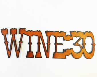 Wine 30 sign made out of rusted rustic rusty recycled metal