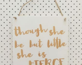 Though she be but little she is fierce Wooden Banner (large)