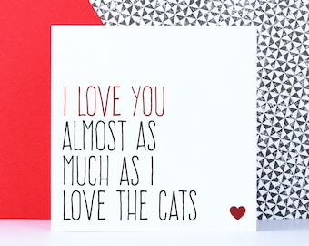 Funny anniversary card for cat lover, Valentines day card, Birthday card for him, Cat lover gift, I love you almost as much as the cats