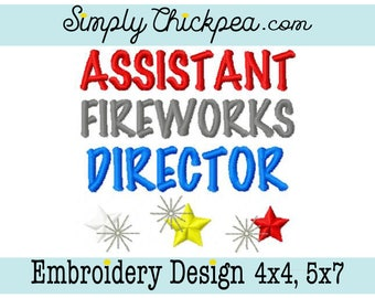 Embroidery Design - Assistant Fireworks Director - 4th of July - Independence Day - July 4th Saying - For 4x4 and 5x7 Hoops