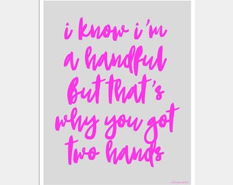 I Know I'm a Handful But That's Why You Got Two Hands - Hot Pink and Gray Art Print - Funny Poster - Typography Print