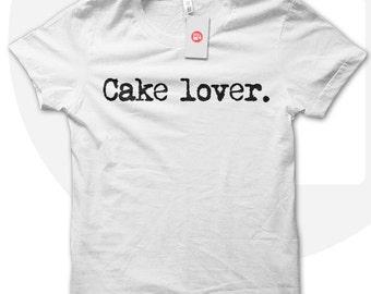 Cake Lover T shirt, cake t shirt, cake lover, gift for cake lover, cake t-shirt, foodie t shirt.