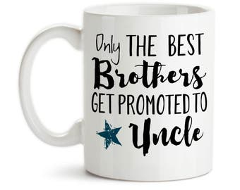 Coffee Mug, Only The Best Brothers Get Promoted To Uncle Baby Announcement New Uncle Pregnancy Reveal, Gift Idea, Large Coffee Cup