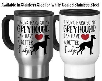 Travel Mug, I Work Hard So My Greyhound Can Have A Better Life 002, Greyhound Dog, Greyhound Lover, Greyhounds, Stainless Steel, Gift Idea