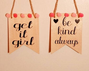 Wood Be Kind Always / Get It Girl Banner / Wall Hanging