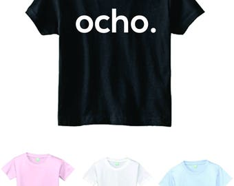 Ocho shirt, eighth birthday shirt, kids shirts, spanish shirts, birthday shirts, ocho, girl or boy, size and color choice, 8 years old