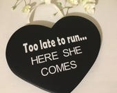 Too late to run here she comes, wedding sign, heart shaped, wedding aisle sign, last chance to run, flower girl sign, ring bearer sign