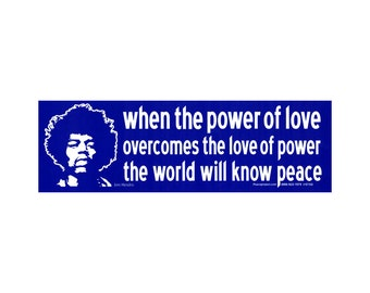 When The Power Of Love Overcomes The Love Of Power The World Will Know Peace - Jimi Hendrix - Bumper Sticker / Decal or Magnet