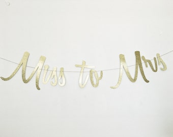Miss to Mrs - Gold Script Banner - Custom Bridal Banner - Bachelorette Banner - Cursive Banner - Miss to Mrs Banner