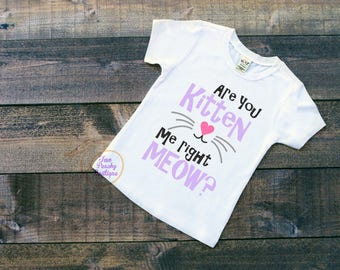 Are you Kitten Me meow/ Kitten shirt/ Toddler kitten shirt/ Youth kitten shirt/ Kitty shirt/ Meow/ Toddler kitty/ Youth Kitty