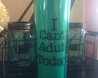 """Tumbler-""""I can't adult today"""""""