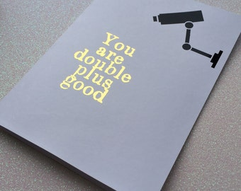 You are double plus good - George Orwell 1984 Inspired - A6 Foil Greeting Card - Newspeak - Valentines - Anniversary - Literary Valentine