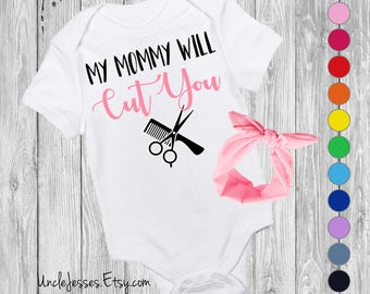 My Mommy Will Cut You You - Funny Baby One Piece For Hairstylist, Beautician, Barber, Esthetician, Hair Dresser