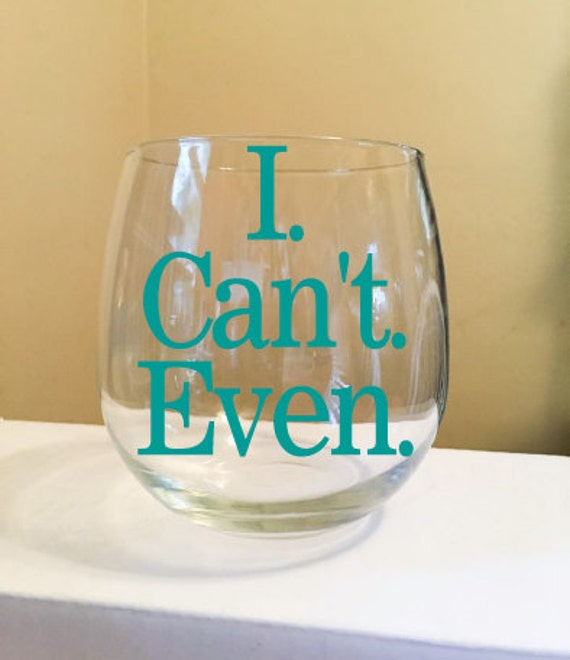 I. Can't. Even. Stemless Wine Glass