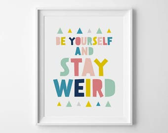 Be yourself, Stay weird, Nursery quotes, Digital art download, Printable nursery art, Kids motivation, Motivational print, Kids room decor
