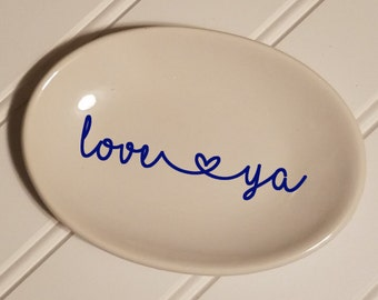 Love Ya Ring Dish- Jewelry Holder - Ring Holder - Engagement Gift - Personalized Gift - I Love You