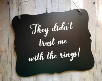 They Didn't Trust Me With The Rings Wedding Sign - Flower Girl Sign - Ring Bearer Sign - Ring Bearer - Wedding Decor - Photo Prop