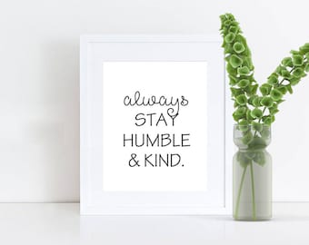 Printable Wall Art, 8x10 and 5x7, Always Stay Humble and Kind, Motivational