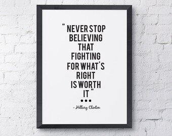 "Typography ""Never Stop Believing That Fighting For What's Right Is Worth It"" Motivational Inspirational Hillary Clinton Quote Print"