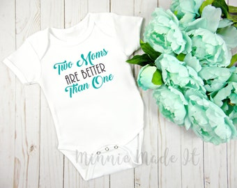 Two Moms Are Better Than One Baby Bodysuit - Lesbian Moms Two Moms Two Mommies Newborn Baby One Piece - LGBT Parents Baby Onesie