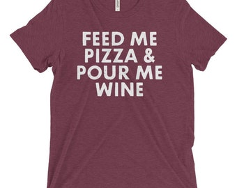 Triblend T-Shirt, Unisex, Multiple Colors, Vintage, Fitted, Women's T-Shirt, Men's T-Shirt, Slogan Tee, Feed Me Pizza And Pour Me Wine