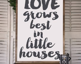 Love Grows Best in Little Houses | Wall Art, Room Decor | Rustic Decor | large wall art | framed quote