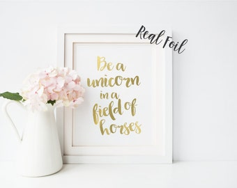 Be A Unicorn in A Field of Horses - Unicorn Print - Gold Foil Print - Quote Print - Wall Art - Unicorn Quote - Inspirational Print