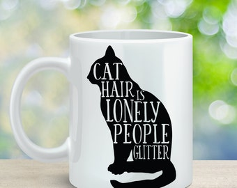 Cat Hair is Lonely People Glitter Funny Cat Mug