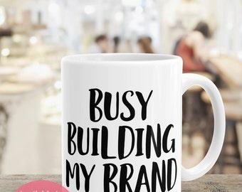 Coffee Humor Mug, Busy Building My Brand Statement Mug, Cute Office Mug, Blogger Gift, Mug for Creatives