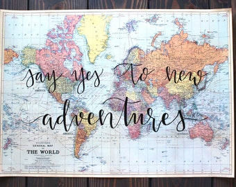Say Yes to New Adventures | Hand Lettered Vintage World Map | 20x28 inches | Travel Decor | Hand Lettered Map Quote |