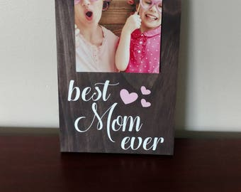 Best Mom Ever Picture Frame.Mom Frame.Picture Frame.Mother's Day Gift Idea.Display Photos.Photo Hanger.Wall Decor.Rustic Decor.Picture Frame